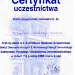 2000 Uczestnictwo w 6. Konferencji Naukowo-Szkoleniowej Sekcji Dermatochirurgii i 1. Konferencji Sekcji Dermatologii Estetycznej Polskiego Towarzystwa Dermatologicznego